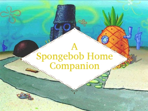 A Spongebob Home Companion